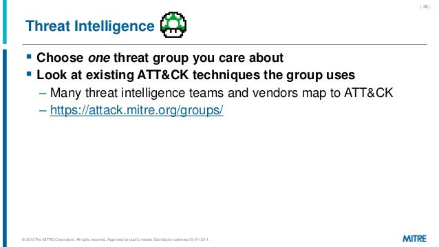 Threat Intelligence  Choose one threat group you care about  Look at existing ATT&CK techniques the group uses – Many th...