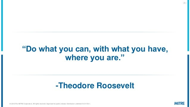 """""""Do what you can, with what you have, where you are."""" 