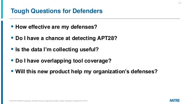 Tough Questions for Defenders  How effective are my defenses?  Do I have a chance at detecting APT28?  Is the data I'm ...