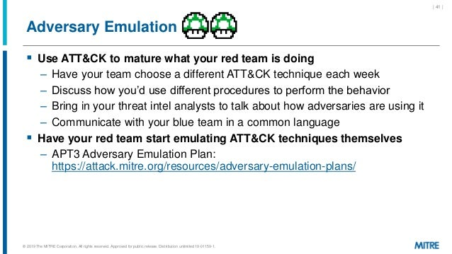 Adversary Emulation  Use ATT&CK to mature what your red team is doing – Have your team choose a different ATT&CK techniqu...