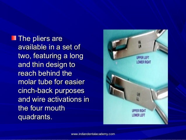 The pliers are available in a set of two, featuring a long and thin design to reach behind the molar tube for easier cinch...