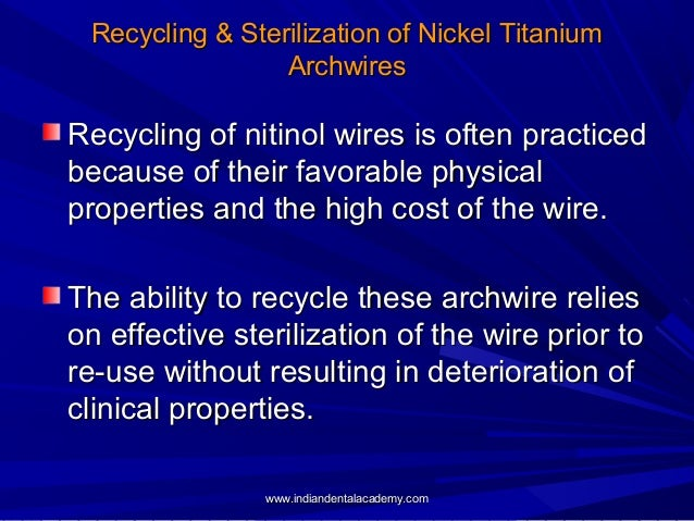 Recycling & Sterilization of Nickel Titanium Archwires  Recycling of nitinol wires is often practiced because of their fav...