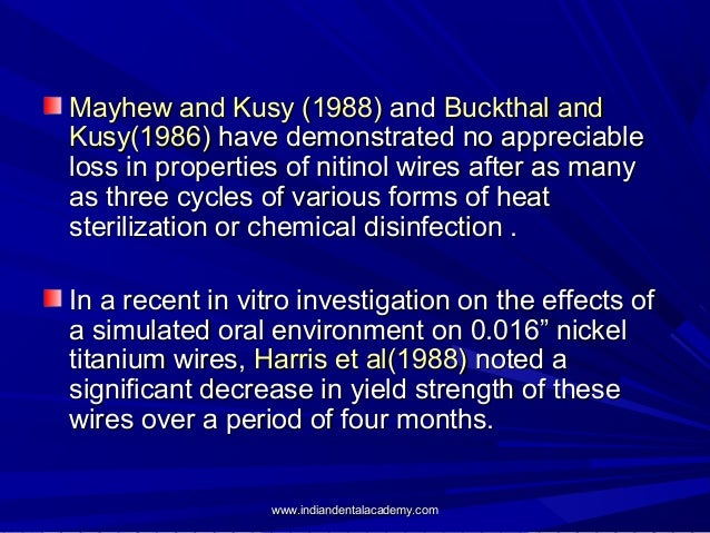 Mayhew and Kusy (1988) and Buckthal and Kusy(1986) have demonstrated no appreciable loss in properties of nitinol wires af...