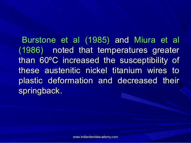 Burstone et al (1985) and Miura et al (1986) noted that temperatures greater than 60ºC increased the susceptibility of the...