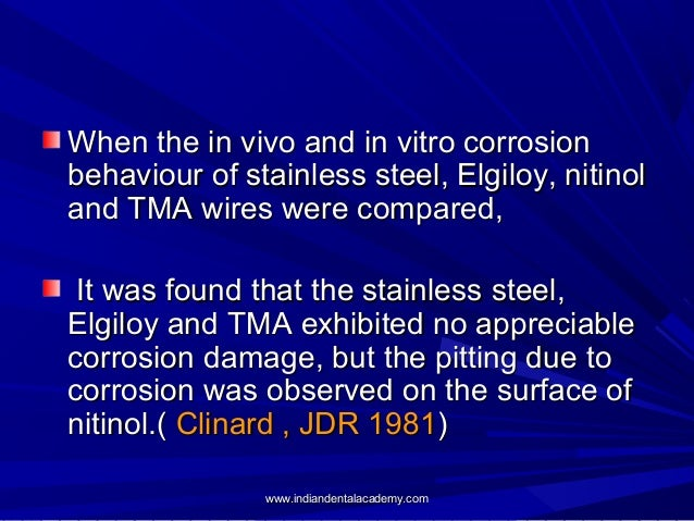When the in vivo and in vitro corrosion behaviour of stainless steel, Elgiloy, nitinol and TMA wires were compared, It was...