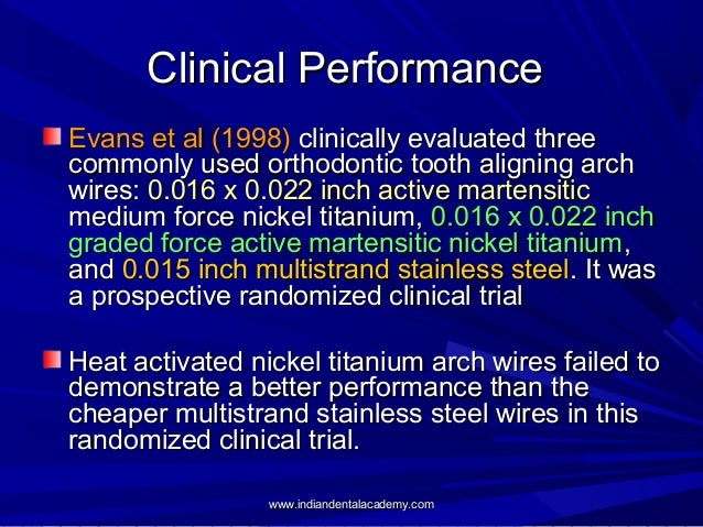 Clinical Performance Evans et al (1998) clinically evaluated three commonly used orthodontic tooth aligning arch wires: 0....
