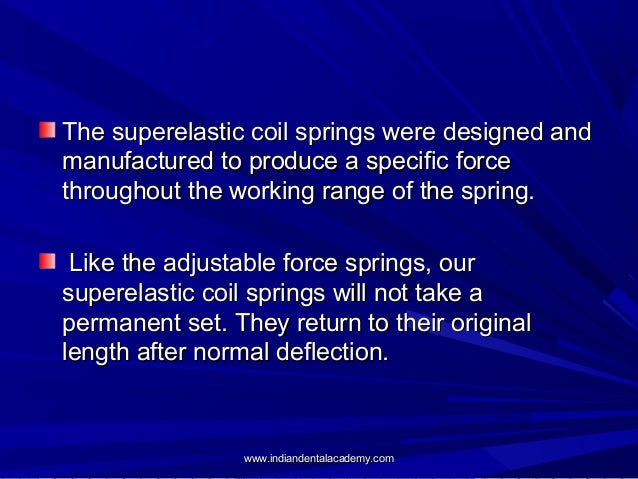 The superelastic coil springs were designed and manufactured to produce a specific force throughout the working range of t...