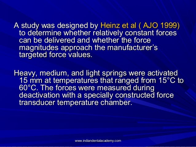 A study was designed by Heinz et al ( AJO 1999) to determine whether relatively constant forces can be delivered and wheth...