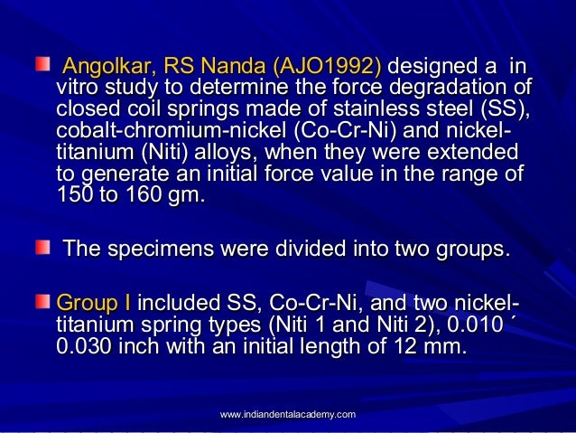 Angolkar, RS Nanda (AJO1992) designed a in vitro study to determine the force degradation of closed coil springs made of s...