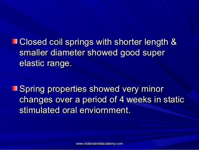Closed coil springs with shorter length & smaller diameter showed good super elastic range. Spring properties showed very ...