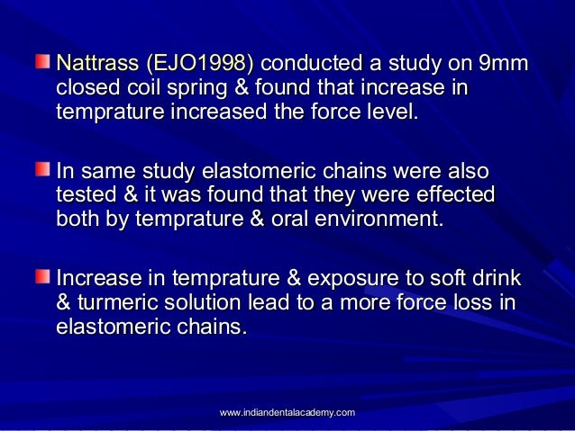 Nattrass (EJO1998) conducted a study on 9mm closed coil spring & found that increase in temprature increased the force lev...