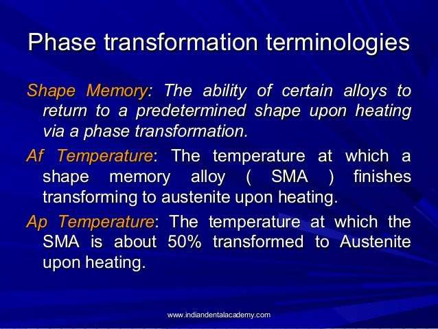 Phase transformation terminologies Shape Memory: The ability of certain alloys to return to a predetermined shape upon hea...