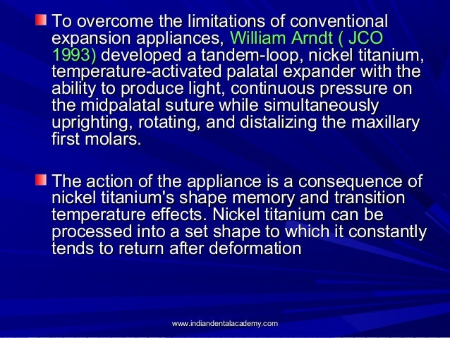 To overcome the limitations of conventional expansion appliances, William Arndt ( JCO 1993) developed a tandem-loop, nicke...