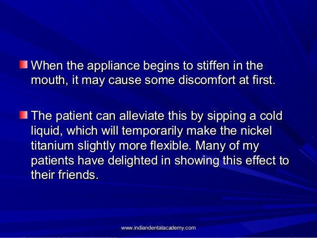 When the appliance begins to stiffen in the mouth, it may cause some discomfort at first. The patient can alleviate this b...