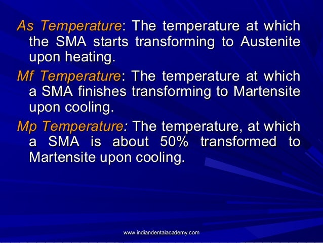 As Temperature: The temperature at which the SMA starts transforming to Austenite upon heating. Mf Temperature: The temper...