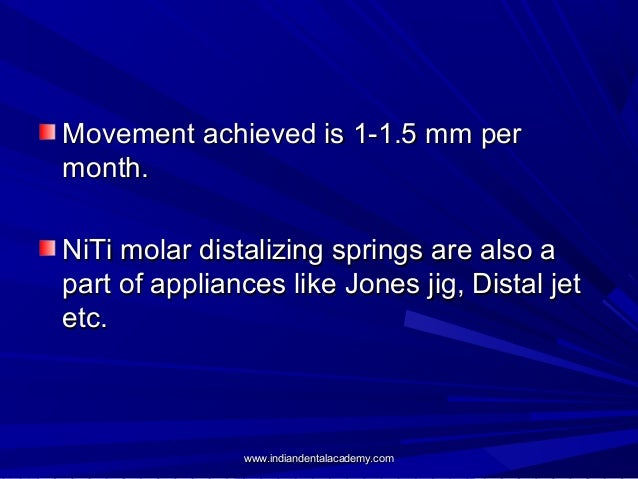 Movement achieved is 1-1.5 mm per month. NiTi molar distalizing springs are also a part of appliances like Jones jig, Dist...
