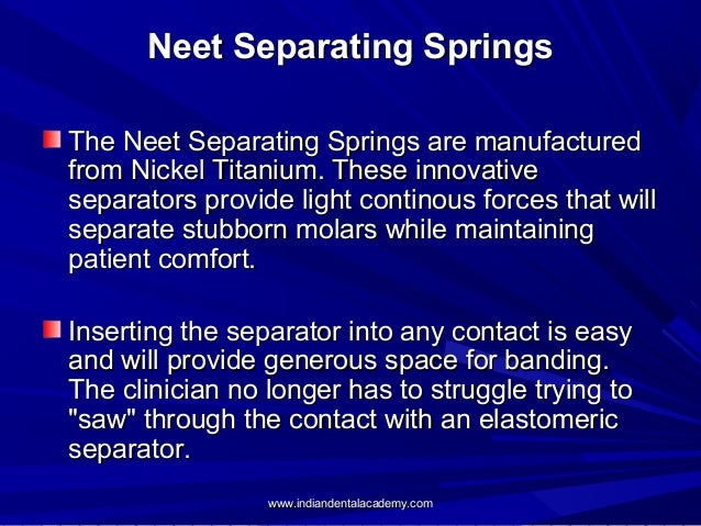 Neet Separating Springs The Neet Separating Springs are manufactured from Nickel Titanium. These innovative separators pro...