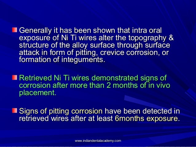 Generally it has been shown that intra oral exposure of Ni Ti wires alter the topography & structure of the alloy surface ...