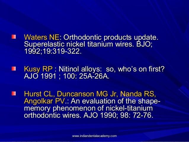 Waters NE: Orthodontic products update. Superelastic nickel titanium wires. BJO; 1992;19:319-322. Kusy RP : Nitinol alloys...