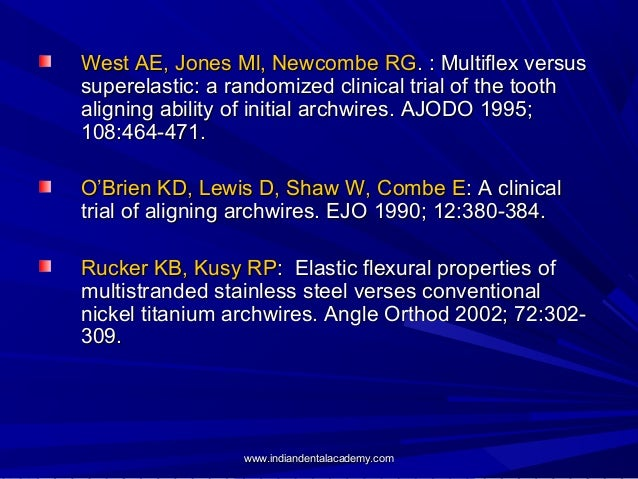 West AE, Jones Ml, Newcombe RG. : Multiflex versus superelastic: a randomized clinical trial of the tooth aligning ability...