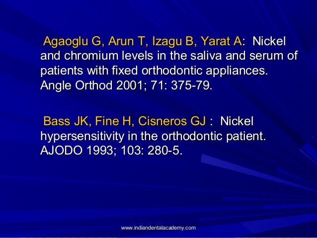 Agaoglu G, Arun T, Izagu B, Yarat A: Nickel and chromium levels in the saliva and serum of patients with fixed orthodontic...