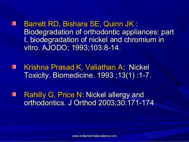 Barrett RD, Bishara SE, Quinn JK : Biodegradation of orthodontic appliances: part I, biodegradation of nickel and chromium...