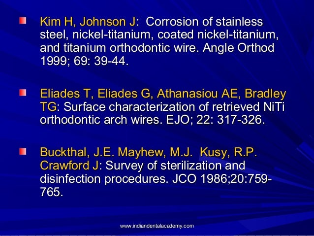 Kim H, Johnson J: Corrosion of stainless steel, nickel-titanium, coated nickel-titanium, and titanium orthodontic wire. An...
