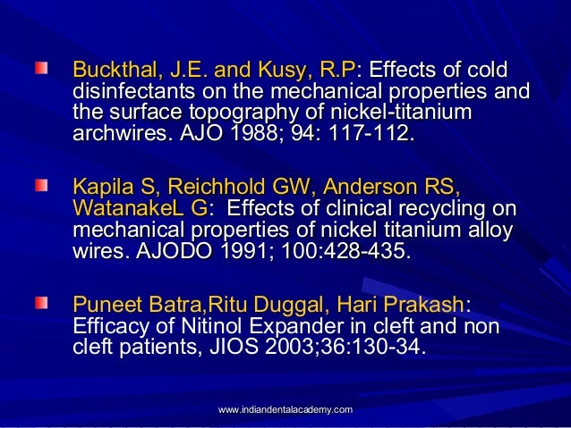 Buckthal, J.E. and Kusy, R.P: Effects of cold disinfectants on the mechanical properties and the surface topography of nic...