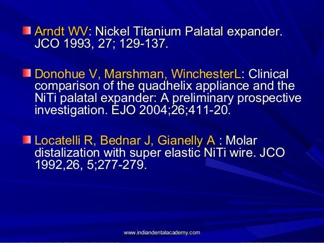 Arndt WV: Nickel Titanium Palatal expander. JCO 1993, 27; 129-137. Donohue V, Marshman, WinchesterL: Clinical comparison o...