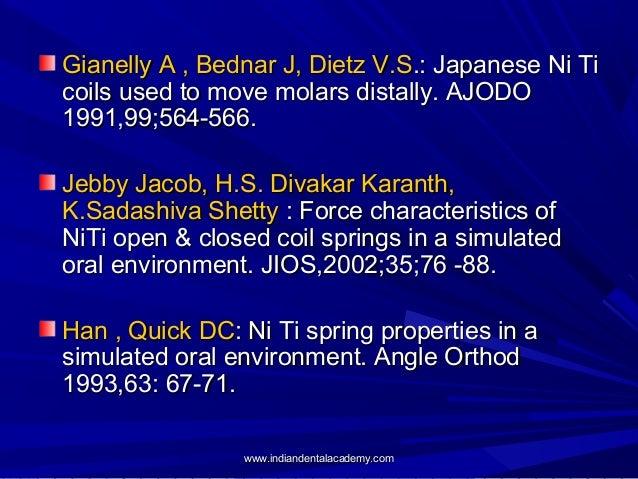 Gianelly A , Bednar J, Dietz V.S.: Japanese Ni Ti coils used to move molars distally. AJODO 1991,99;564-566. Jebby Jacob, ...