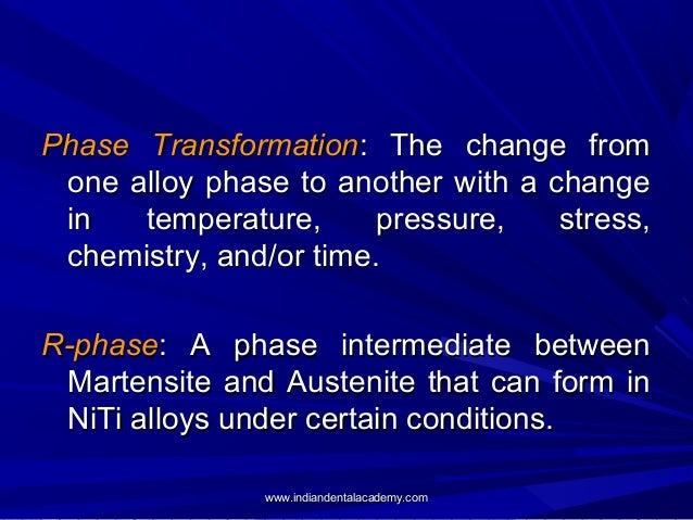 Phase Transformation: The change from one alloy phase to another with a change in temperature, pressure, stress, chemistry...