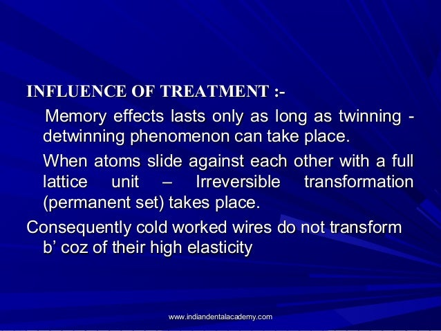 INFLUENCE OF TREATMENT :Memory effects lasts only as long as twinning detwinning phenomenon can take place. When atoms sli...