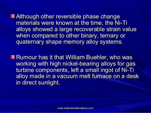 Although other reversible phase change materials were known at the time, the Ni-Ti alloys showed a large recoverable strai...