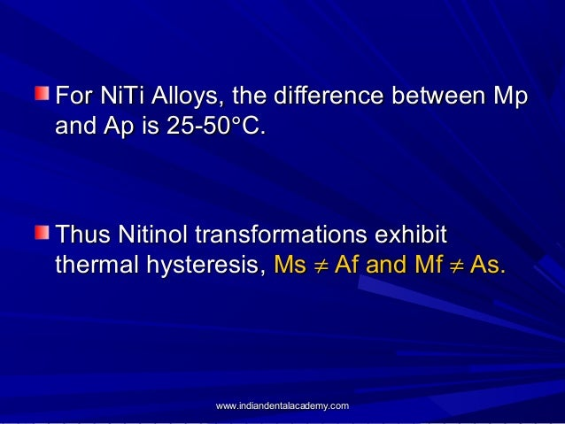 For NiTi Alloys, the difference between Mp and Ap is 25-50°C.  Thus Nitinol transformations exhibit thermal hysteresis, Ms...