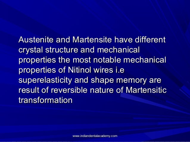 Austenite and Martensite have different crystal structure and mechanical properties the most notable mechanical properties...