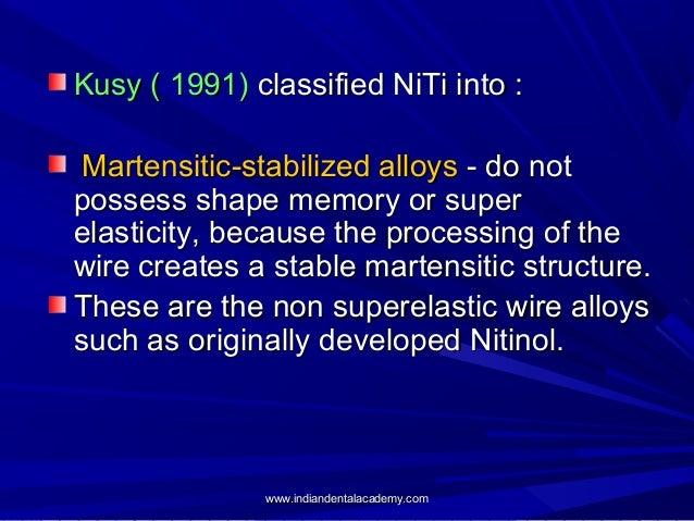 Kusy ( 1991) classified NiTi into : Martensitic-stabilized alloys - do not possess shape memory or super elasticity, becau...