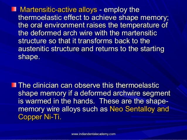 Martensitic-active alloys - employ the thermoelastic effect to achieve shape memory; the oral environment raises the tempe...