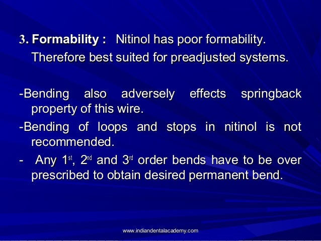 3. Formability : Nitinol has poor formability. Therefore best suited for preadjusted systems. -Bending also adversely effe...