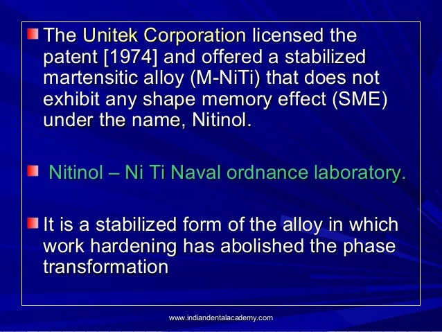 The Unitek Corporation licensed the patent [1974] and offered a stabilized martensitic alloy (M-NiTi) that does not exhibi...