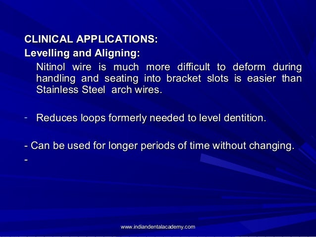 CLINICAL APPLICATIONS: Levelling and Aligning: Nitinol wire is much more difficult to deform during handling and seating i...