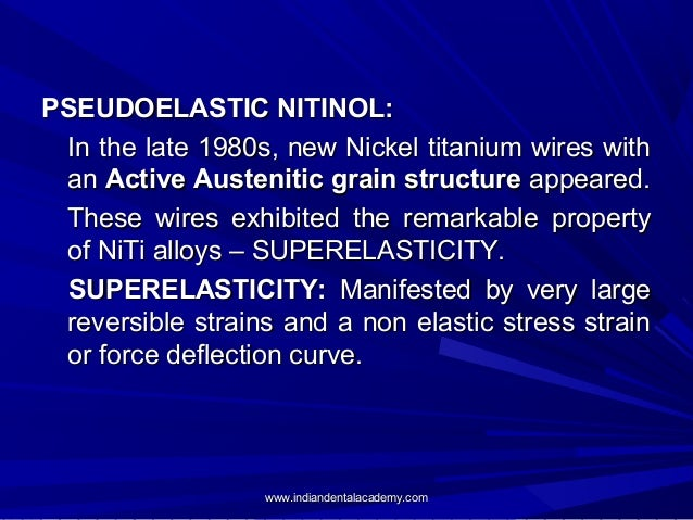 PSEUDOELASTIC NITINOL: In the late 1980s, new Nickel titanium wires with an Active Austenitic grain structure appeared. Th...