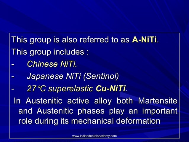 This group is also referred to as A-NiTi. This group includes : -Chinese NiTi. -Japanese NiTi (Sentinol) -...