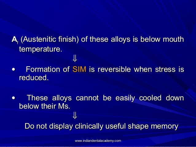 Af (Austenitic finish) of these alloys is below mouth temperature. ⇓ • Formation of S...