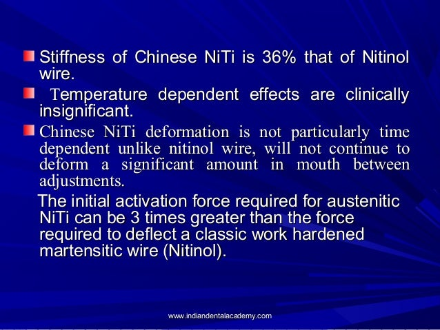 Stiffness of Chinese NiTi is 36% that of Nitinol wire.  Temperature dependent effects are clinically insignificant. Chine...