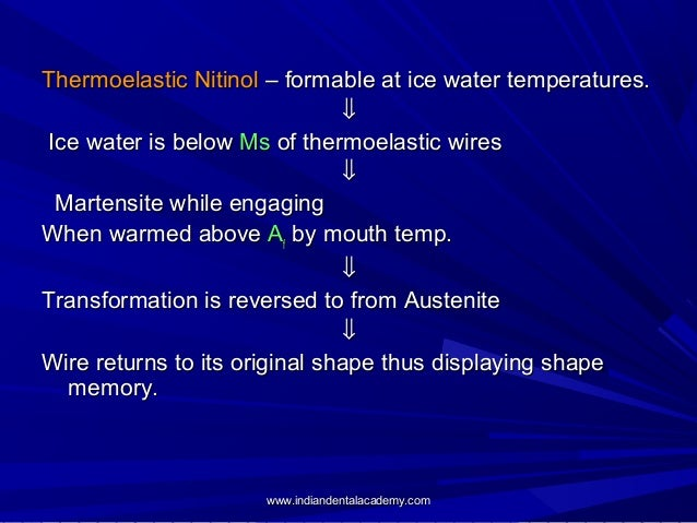 Thermoelastic Nitinol – formable at ice water temperatures. ⇓ Ice water is below Ms of thermoelastic wires ⇓ Martensite wh...