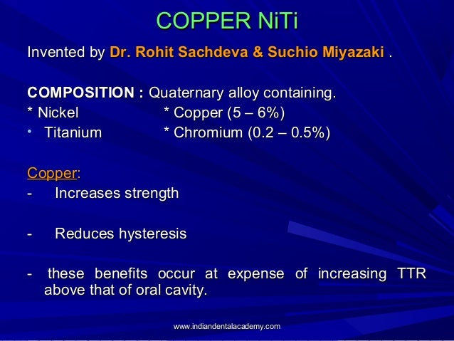 COPPER NiTi Invented by Dr. Rohit Sachdeva & Suchio Miyazaki . COMPOSITION : Quaternary alloy containing. * Nickel * Coppe...