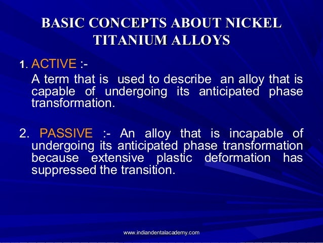 BASIC CONCEPTS ABOUT NICKEL TITANIUM ALLOYS 1. ACTIVE :-  A term that is used to describe an alloy that is capable of unde...