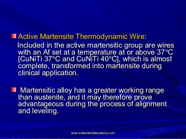Active Martensite Thermodynamic Wire: Included in the active martensitic group are wires with an Af set at a temperature a...