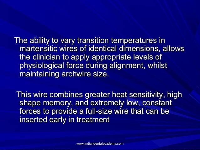 The ability to vary transition temperatures in martensitic wires of identical dimensions, allows the clinician to apply ap...