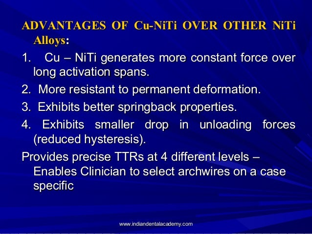 ADVANTAGES OF Cu-NiTi OVER OTHER NiTi Alloys: 1. Cu – NiTi generates more constant force over long activation spans. 2...